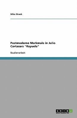 "Postmoderne Merkmale in Julio Cortazars ""Rayuela"""