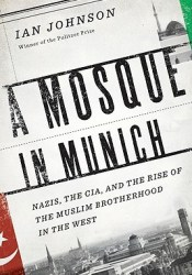 A Mosque in Munich: Nazis, the CIA, and the Rise of the Muslim Brotherhood in the West Pdf Book