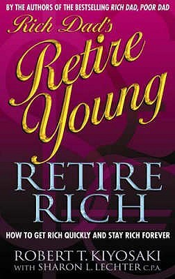 Rich Dad's Retire Young Retire Rich (Goodreads)