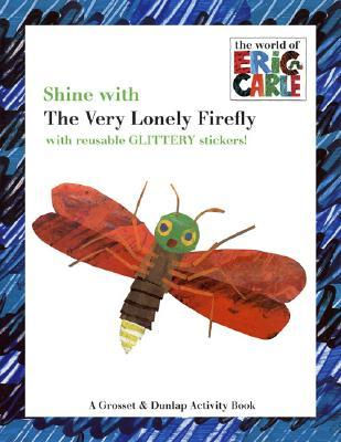 Shine with the Very Lonely Firefly [With Reusable Glittery Stickers]