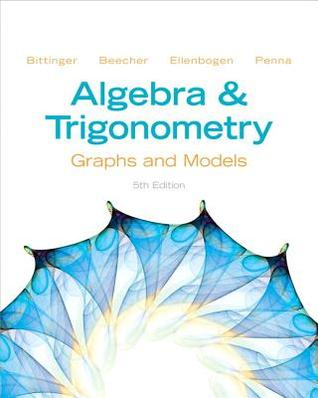 Algebra and Trigonometry: Graphs and Models [with Graphing Calculator Manual]