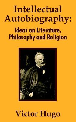 Intellectual Autobiography: Ideas on Literature, Philosophy and Religion