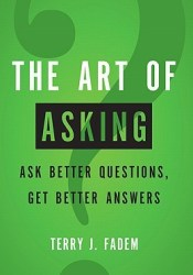 The Art of Asking: Ask Better Questions, Get Better Answers Pdf Book