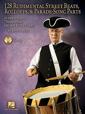 """128 Rudimental Street Beats, Rolloffs, & Parade-Song Parts: In the Style of """"Traditional"""" Drum & Bugle Corps [With CD (Audio)]"""