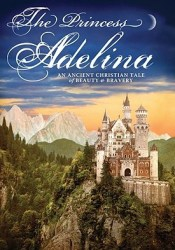 The Princess Adelina: An Ancient Christian Tale of Beauty & Bravery Pdf Book