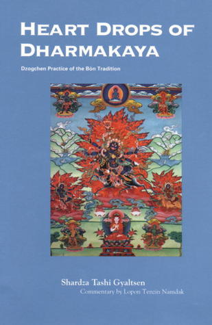 Heart Drops of Dharmakaya: Dzogchen Practice of the Bön Tradition