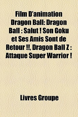 Film D'Animation Dragon Ball: Dragon Ball: Salut ! Son Goku Et Ses Amis Sont de Retour !!, Dragon Ball Z: Attaque Super Warrior !