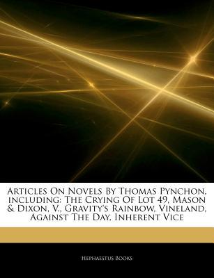 Articles on Novels by Thomas Pynchon, Including: The Crying of Lot 49, Mason & Dixon, V., Gravity's Rainbow, Vineland, Against the Day, Inherent Vice