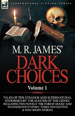 Dark Choices: Vol 1-A Selection of Fine Tales of the Strange and Supernatural Endorsed by the Master of the Genre; Including Two Novels 'The Forest House' and 'Featherston's Story, ' Three Novelettes 'The Mysterious Stranger, ' 'The Mys...