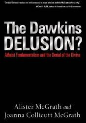 The Dawkins Delusion? Atheist Fundamentalism and the Denial of the Divine Pdf Book
