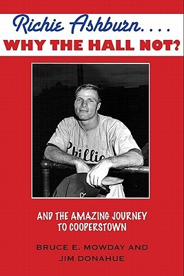 Richie Ashburn... Why the Hall Not?: The Amazing Journey to Cooperstown