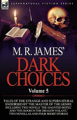 Dark Choices: Vol 5-A Selection of Fine Tales of the Strange and Supernatural Endorsed by the Master of the Genre; Including Two Novels 'The Haunted Hotel' and 'The Room in the Dragon Volant,' Two Novellas 'Cecilia de No l,' and 'Carmilla'