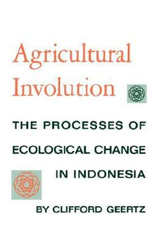 Agricultural Involution: The Processes of Ecological Change in Indonesia Book Pdf ePub
