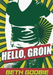 Hello, Groin Book by Beth Goobie