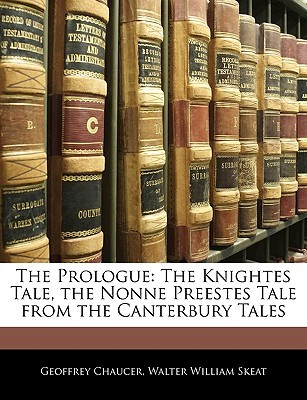 The Prologue the Prologue: The Knightes Tale, the Nonne Preestes Tale from the Canterbuthe Knightes Tale, the Nonne Preestes Tale from the Canter