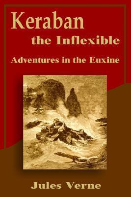 Keraban the Inflexible: Adventures in the Euxine (Extraordinary Voyages, #24)