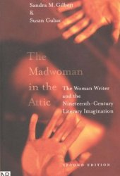 The Madwoman in the Attic: The Woman Writer and the Nineteenth-Century Literary Imagination Book