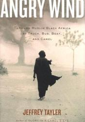 Angry Wind: Through Muslim Black Africa by Truck, Bus, Boat, and Camel Pdf Book