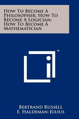 How To Become A Philosopher; How To Become A Logician; How To Become A Mathematician