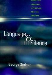 Language & Silence: Essays on Language, Literature & the Inhuman Pdf Book