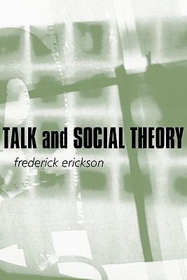Talk and Social Theory: Ecologies of Speaking and Listening in Everyday Life