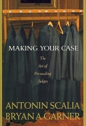 Making Your Case: The Art of Persuading Judges Book