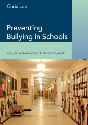 Preventing Bullying in Schools: A Guide for Teachers and Other Professionals