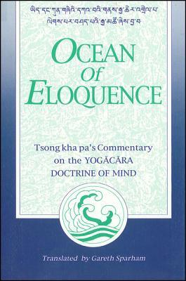 Ocean of Eloquence: Tsong Kha Pa's Commentary on the Yogacara Doctrine of Mind