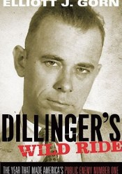 Dillinger's Wild Ride: The Year That Made America's Public Enemy Number One Pdf Book