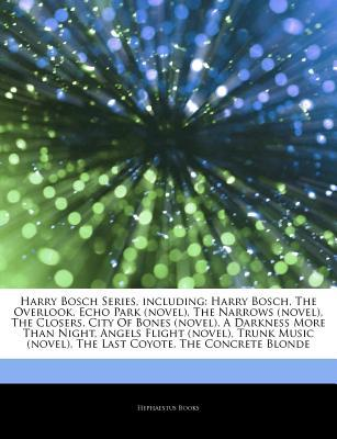 Articles on Harry Bosch Series, Including: Harry Bosch, the Overlook, Echo Park (Novel), the Narrows (Novel), the Closers, City of Bones (Novel), a Darkness More Than Night, Angels Flight (Novel), Trunk Music (Novel), the Last Coyote