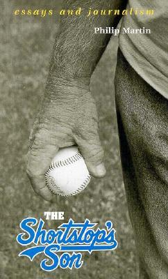 The Shortstop's Son: Essays and Journalism