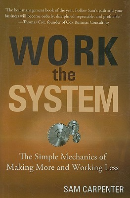 Work the System: The Simple Mechanics of Making More and Working Less