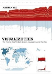 Visualize This: The FlowingData Guide to Design, Visualization, and Statistics Pdf Book