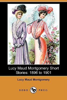 Lucy Maud Montgomery Short Stories: 1896-1901