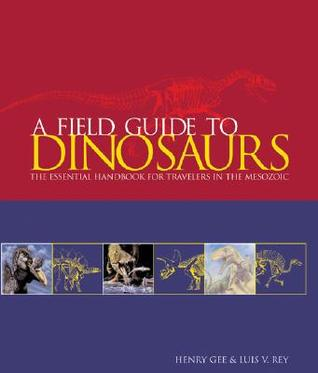Field Guide to Dinosaurs: The Essential Handbook for Travelers in the Mesozoic