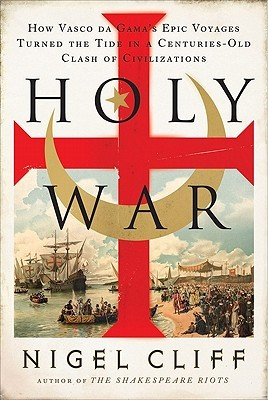 Holy War: How Vasco da Gama's Epic Voyages Turned the Tide in a Centuries-Old Clash of Civilizations