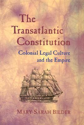 The Transatlantic Constitution: Colonial Legal Culture and the Empire