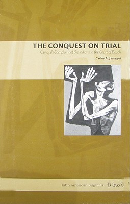"""The Conquest on Trial: Carvajal's """"Complaint of the Indians in the Court of Death"""""""