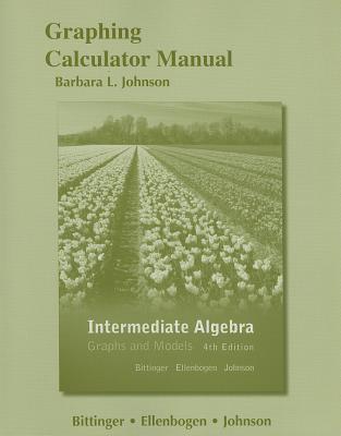 Graphing Calculator Manual for Intermediate Algebra: Graphs and Models