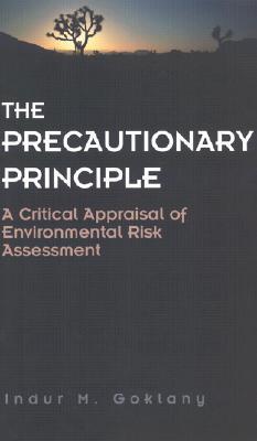 The Precautionary Principle: A Critical Appraisal of Environmental Risk Assessment