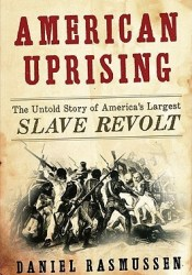 American Uprising: The Untold Story of America's Largest Slave Revolt Pdf Book