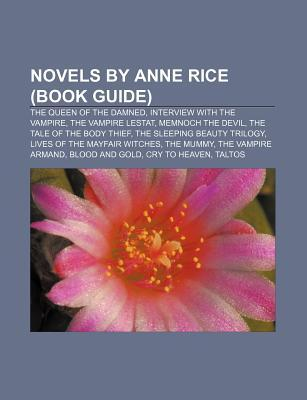Novels by Anne Rice (Book Guide): The Queen of the Damned, Interview with the Vampire, the Vampire Lestat, Memnoch the Devil