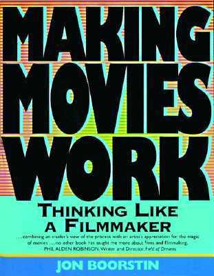 Making Movies Work Thinking Like a Filmmaker