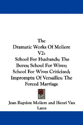 School For Husbands / The Bores / School For Wives / School For Wives Criticized / Impromptu at Versailles / The Forced Marriage: The Dramatic Works Of Molière - Volume II