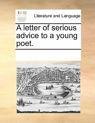 A Letter of Serious Advice to a Young Poet.