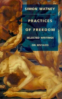 Practices of Freedom: Selected Writings on HIV/AIDS