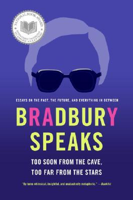 Bradbury Speaks: Too Soon from the Cave, Too Far from the Stars