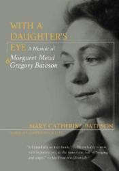 With a Daughter's Eye: A Memoir of Margaret Mead and Gregory Bateson Pdf Book