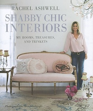 Rachel Ashwell Shabby Chic Interiors: My rooms, treasures and trinkets