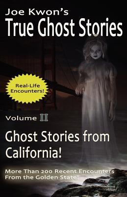 Joe Kwon's True Ghost Stories Volume 2: True Ghost Stories from California